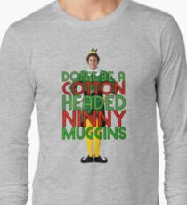 DON'T BE A COTTON HEADED NINNY MUGGINS Elf Christmas Movie Buddy Will Ferrell Funny Long Sleeve T-Shirt