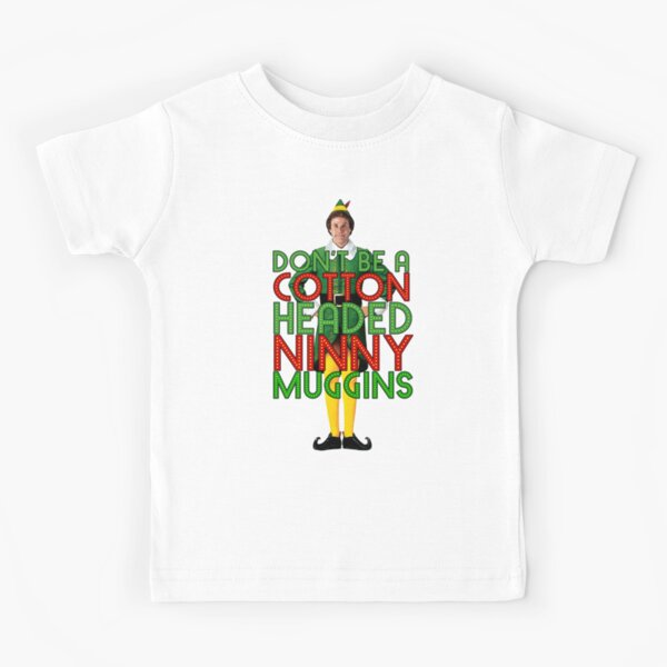 DON'T BE A COTTON HEADED NINNY MUGGINS Elf Christmas Movie Buddy Will Ferrell Funny Kids T-Shirt
