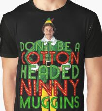 DON'T BE A COTTON HEADED NINNY MUGGINS Elf Christmas Movie Buddy Will Ferrell Funny Graphic T-Shirt