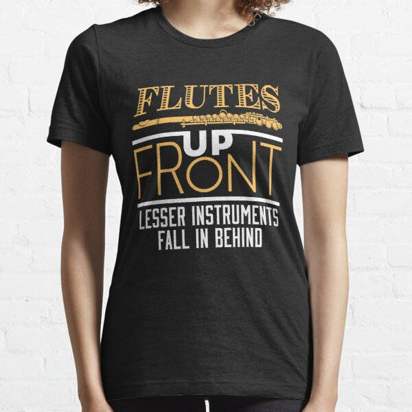 Flutes Up Front Lesser Instruments Fall In Behind Essential T-Shirt