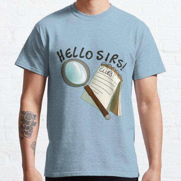 hello sirs! Classic T-Shirt