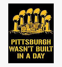 Pittsburgh Wasn't Built In A Day Photographic Print