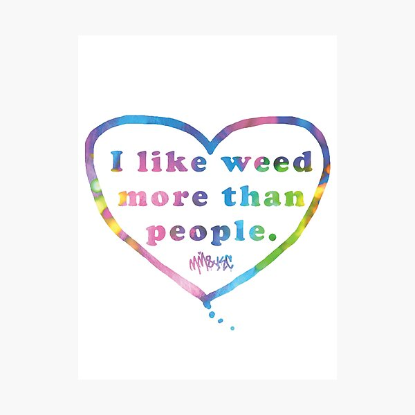 I Like Weeed More than People Photographic Print