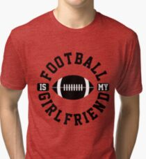 Football is my Girlfriend Love Football Player shirt Baseball Heart Football is Life Gifts for Him 2 Tri-blend T-Shirt