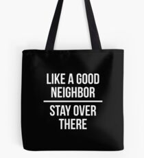 Like a good neighbor, stay over there Tote Bag