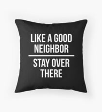 Like a good neighbor, stay over there Floor Pillow