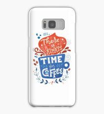 There is always time for coffee  Samsung Galaxy Case/Skin