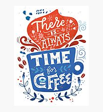 There is always time for coffee  Photographic Print