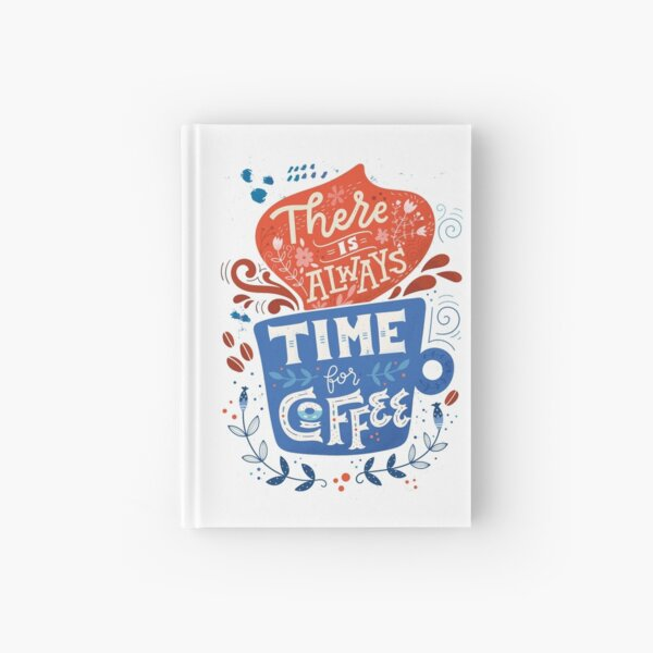 There is always time for coffee  Hardcover Journal