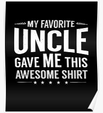 My Favorite Uncle Gave Me This T-Shirt Niece Nephew Gift Poster