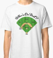 Who's On First Classic T-Shirt