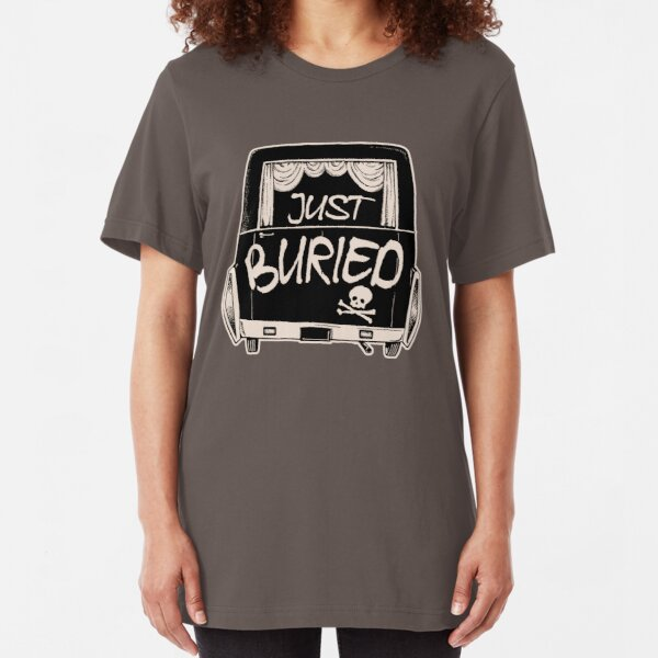 Hearse Just Buried - Funny Goth Punk T-shirt  Slim Fit T-Shirt