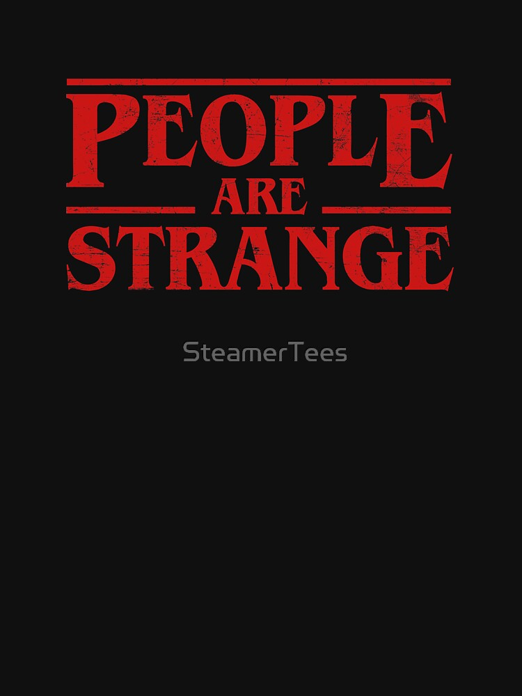Stranger Things - People Are Strange 80s by SteamerTees