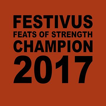 Festivus Feats of Strength Champion 2017 by bestnevermade