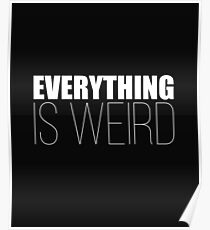 Everything Is Weird Funny Design Poster