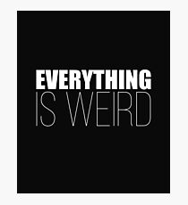 Everything Is Weird Funny Design Photographic Print