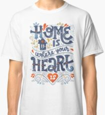Home is where your heart is Classic T-Shirt