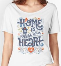 Home is where your heart is Women's Relaxed Fit T-Shirt