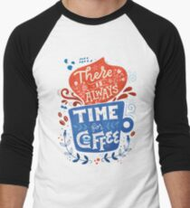 There is always time for coffee  T-Shirt