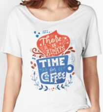 There is always time for coffee  Women's Relaxed Fit T-Shirt