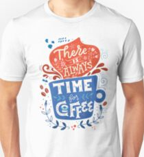 There is always time for coffee  Unisex T-Shirt