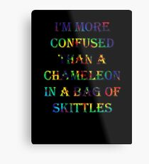 I'm More Confused Than A Chameleon In A Bag Of Skittles Metal Print