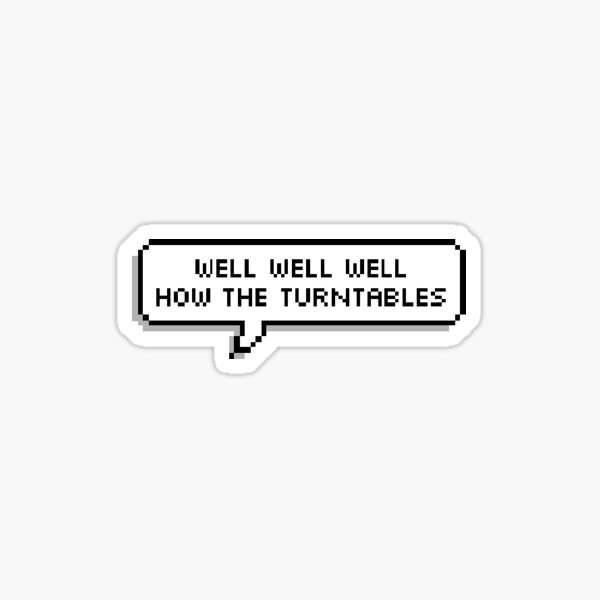Well well well how the turntables Sticker