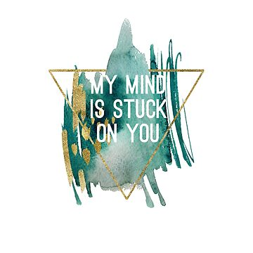 My mind is stuck on you.T shirt  by RAMIDESGIN