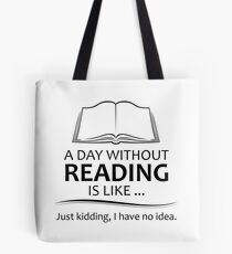 Gifts for Book Lovers and Readers - A Day Without Reading Tote Bag