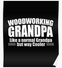 Woodworking Grandpa Design - Like A Normal Grandpa But Way Cooler Poster
