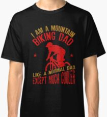 I Am A Mountain Biking Dad For Cyclist Lovers Classic T-Shirt
