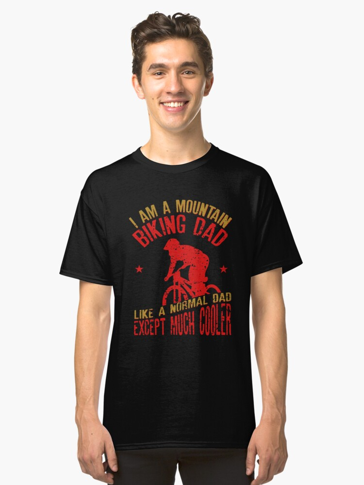 I Am A Mountain Biking Dad For Cyclist Lovers Classic T-Shirt Front