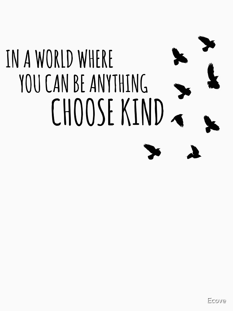 choose kind - inspirational quote  by Ecove