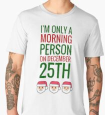 I'm Only A Morning Person On December 25th Men's Premium T-Shirt