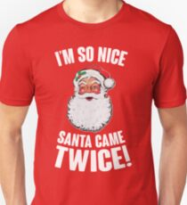 I'm So Nice Santa Came Twice! Unisex T-Shirt