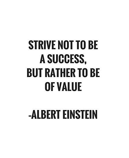 Strive not to be a success... Albert Einstein Quote by IdeasForArtists