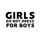 Girls Do Not Dress For Boys by daddydj12