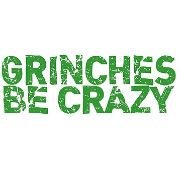 GRINCHES BE CRAZY GRINCHMAS CHRISTMAS by starkle