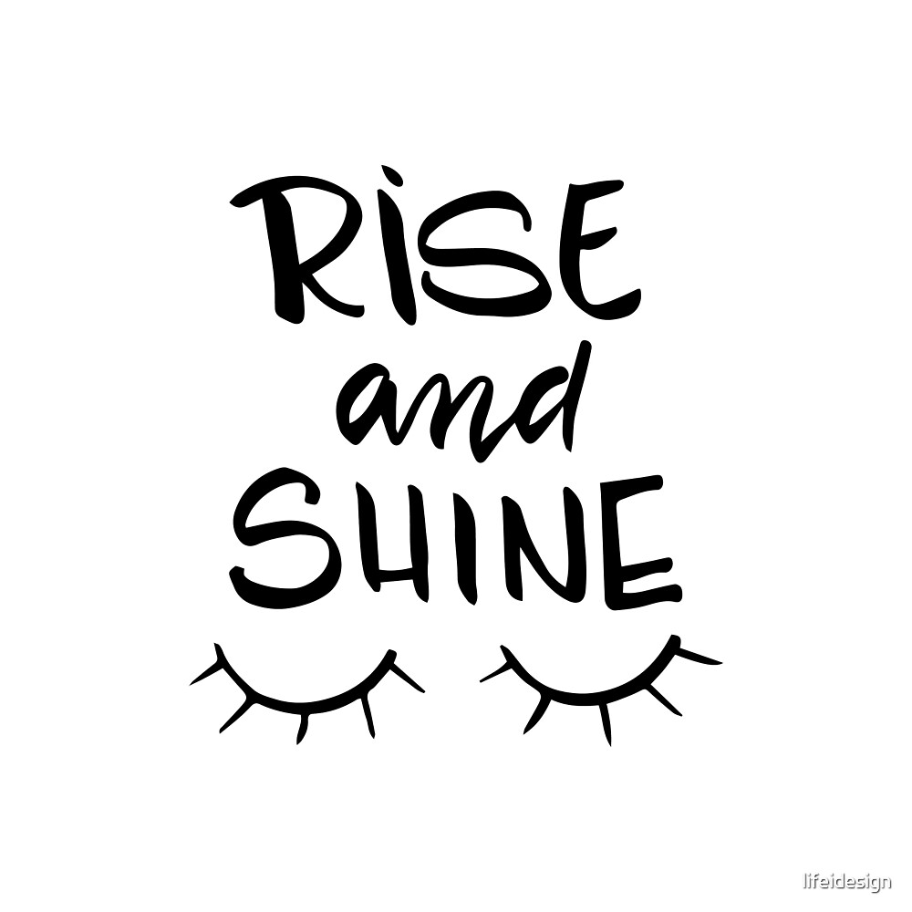 Rise And Shine Quotes | Rise And Shine Fun Hand Lettered Quote By Lifeidesign Redbubble