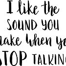 i like the sound you make when you stop talking by lifeidesign