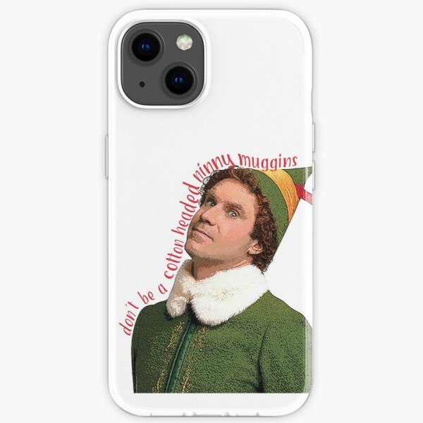 don't be a cotton headed ninny muggins christmas movie Will Ferrell Buddy The Elf funny iPhone Soft Case