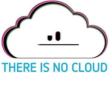 Geek Nerd There Is No Cloud - Sysadmin Funny by APerspective
