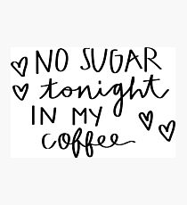No sugar tonight in my coffee Photographic Print