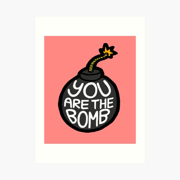 You are the Bomb! Art Print