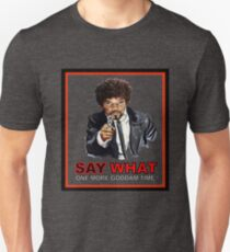 Say What One More Time Unisex T-Shirt