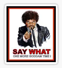 Say What One More Time Sticker