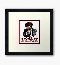 Say What One More Time Framed Print