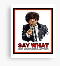 Say What One More Time Canvas Print