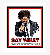 Say What One More Time Photographic Print