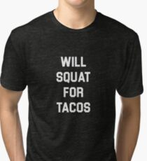 Will Squat for Tacos Tri-blend T-Shirt